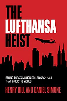 """The Lufthansa Heist: Behind the Six-Million-Dollar Cash Haul That Shook the World (English Edition)"",作者:[Hill, Henry, Simone, Daniel]"