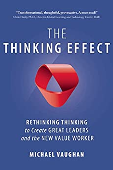 """""""The Thinking Effect: Rethinking Thinking to Create Great Leaders and the New Value Worker (English Edition)"""",作者:[Vaughan, Michael]"""