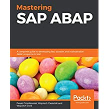 Mastering SAP ABAP: A complete guide to developing fast, durable, and maintainable ABAP programs in SAP (English Edition)