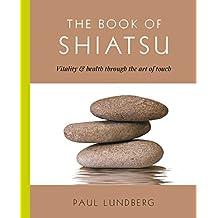 The Book of Shiatsu: Vitality & Health Through the Art of Touch (English Edition)