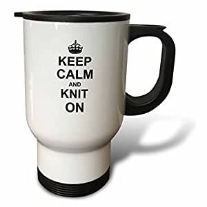 3dRose tm_157736_1 Keep Calm and Knit on Carry on Knitting Knitter Hobby Gifts Black Fun Humor Humorous Travel Mug, 14-Ounce, Stainless Steel