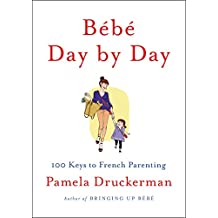 Bébé Day by Day: 100 Keys to French Parenting (English Edition)