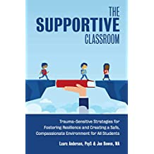 The Supportive Classroom: Trauma-Sensitive Strategies for Fostering Resilience and Creating a Safe, Compassionate Environment for All Students (Books for Teachers) (English Edition)