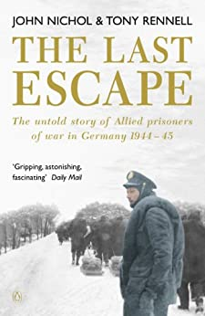 """""""The Last Escape: The Untold Story of Allied Prisoners of War in Germany 1944-1945 (Untold Story of Allied Prisoners of War in Germany 1944-5) (English Edition)"""",作者:[Nichol, John, Rennell, Tony]"""