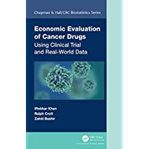Economic Evaluation of Cancer Drugs: Using Clinical Trial and Real-World Data (Chapman & Hall/CRC Biostatistics Series) (English Edition)