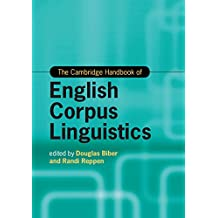The Cambridge Handbook of English Corpus Linguistics (Cambridge Handbooks in Language and Linguistics) (English Edition)