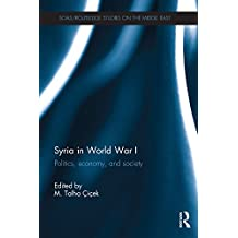 Syria in World War I: Politics, economy, and society (SOAS/Routledge Studies on the Middle East Book 25) (English Edition)
