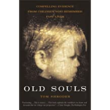 Old Souls: Compelling Evidence from Children Who Remember Past Lives (Scientific Search for Proof of Past Lives) (English Edition)