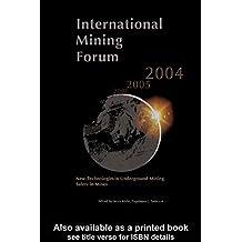 International Mining Forum 2004, New Technologies in Underground Mining, Safety in Mines: Proceedings of the Fifth International Mining Forum 2004, Cracow ... 24-29 February 2004 (English Edition)