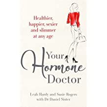 Your Hormone Doctor: Be healthier, happier, sexier and slimmer at any age (English Edition)