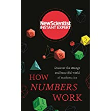 How Numbers Work: Discover the strange and beautiful world of mathematics (New Scientist Instant Expert) (English Edition)