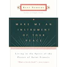 Make Me an Instrument of Your Peace: Living in the Spirit of the Prayer of St. Francis (English Edition)