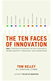 The Ten Faces of Innovation: IDEO's Strategies for Beating the Devil's Advocate and Driving Creativity Throughout Your Organization
