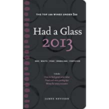 Had A Glass 2013: Top 100 Wines Under $20 (Had a Glass Top 100 Wines) (English Edition)