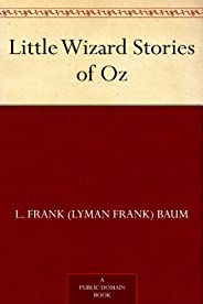 Little Wizard Stories of Oz (免费公版书) (English Edition)
