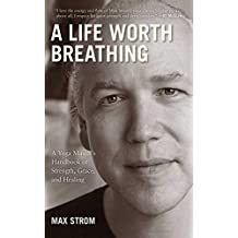A Life Worth Breathing: A Yoga Master's Handbook of Strength, Grace, and Healing (English Edition)