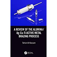 A Review of the Alumina/Ag-Cu-Ti Active Metal Brazing Process (English Edition)