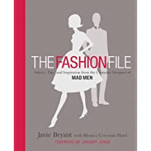 The Fashion File: Advice, Tips, and Inspiration from the Costume Designer of Mad Men (English Edition)