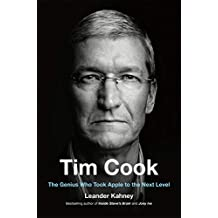 Tim Cook: The Genius Who Took Apple to the Next Level (English Edition)