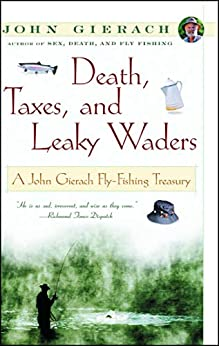 """Death, Taxes, and Leaky Waders: A John Gierach Fly-Fishing Treasury (John Gierach's Fly-fishing Library) (English Edition)"",作者:[Gierach, John]"