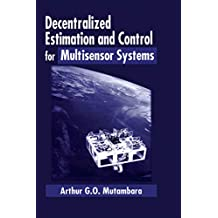 Decentralized Estimation and Control for Multisensor Systems (English Edition)