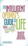 智慧乐观者的人生手册: 如何在其实比你想的更美好的世界中获得健康与成功