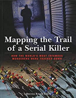 """""""Mapping the Trail of a Serial Killer: How The World's Most Infamous Murderers Were Tracked Down (English Edition)"""",作者:[Lewis, Brenda]"""