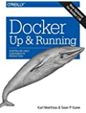 Docker - Up and Running: Shipping Reliable Containers in Production