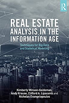 """""""Real Estate Analysis in the Information Age: Techniques for Big Data and Statistical Modeling (English Edition)"""",作者:[Winson-Geideman, Kimberly, Krause, Andy, Lipscomb, Clifford A., Evangelopoulos, Nick]"""