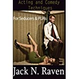 Acting and Comedy Techniques for Seducers and Puas