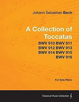 """""""A Collection of Toccatas - For Solo Piano - BWV 910 BWV 911 BWV 912 BWV 913 BWV 914 BWV 915 BWV 916 (English Edition)"""",作者:[Bach, Johann Sebastian]"""