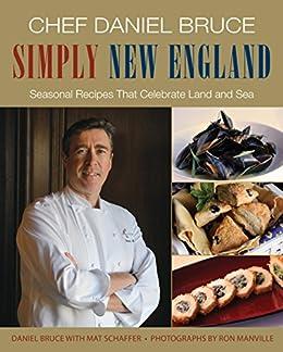 """Chef Daniel Bruce Simply New England: Seasonal Recipes That Celebrate Land and Sea (English Edition)"",作者:[Bruce, Daniel, Schaffer, Mat]"
