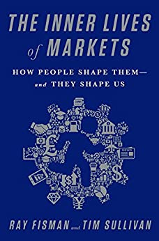 """""""The Inner Lives of Markets: How People Shape Them-And They Shape Us (English Edition)"""",作者:[Fisman, Ray, Sullivan, Tim]"""
