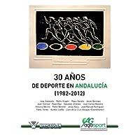 30 Anos del DePorte En Andalucia (1982-2012)
