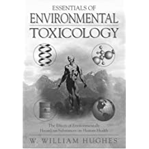 Essentials of Environmental Toxicology: The Effects of Environmentally Hazardous Substances on Human Health: Environmentally Hazardous Substances and Human Health (English Edition)