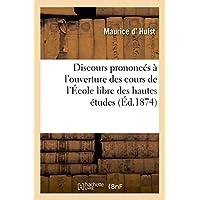 Discours Prononc�s � l'Ouverture Des Cours de l'�cole Libre Des Hautes �tudes