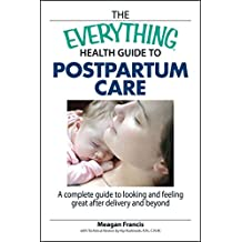 The Everything Health Guide To Postpartum Care: A Complete Guide to Looking and Feeling Great After Delivery and Beyond (Everything®) (English Edition)