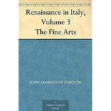 Renaissance in Italy, Volume 3 The Fine Arts (English Edition)