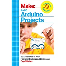 Basic Arduino Projects: 26 Experiments with Microcontrollers and Electronics (Make: Technology on Your Time) (English Edition)