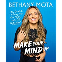 Make Your Mind Up: My Guide to Finding Your Own Style, Life, and Motavation! (English Edition)