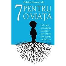 7 Pentru O Viata: Cele Mai Importante Lucruri Pe Care Le Poti Face Pentru Copilul Tau