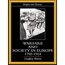 Warfare and Society in Europe, 1792- 1914 (Warfare and History) (English Edition)