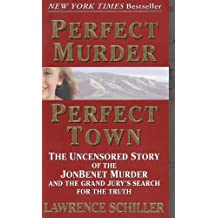 Perfect Murder, Perfect Town: The Uncensored Story of the JonBenet Murder and the Grand Jury's Search for the Truth (English Edition)