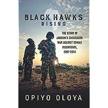 Black Hawks Rising: The Story of AMISOM's Successful War against Somali Insurgents, 2007-2014 (English Edition)