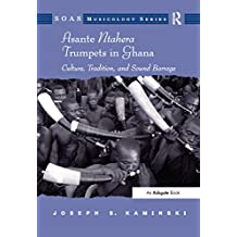 Asante Ntahera Trumpets in Ghana: Culture, Tradition, and Sound Barrage (SOAS Studies in Music Series) (English Edition)