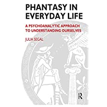 Phantasy in Everyday Life: A Psychoanalytic Approach to Understanding Ourselves (Maresfield Library) (English Edition)