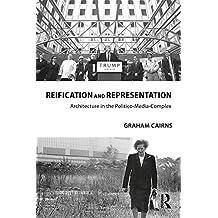 Reification and Representation: Architecture in the Politico-Media-Complex (Routledge Research in Architecture) (English Edition)