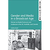 Gender and Media in the Broadcast Age: Women's Radio Programming at the BBC, CBC and ABC