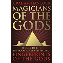 Magicians of the Gods: The Forgotten Wisdom of Earth's Lost Civilisation – the Sequel to Fingerprints of the Gods (English Edition)