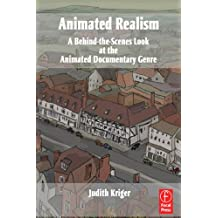 Animated Realism: A Behind The Scenes Look at the Animation Tools and Techniques of Award Winning Films (English Edition)
